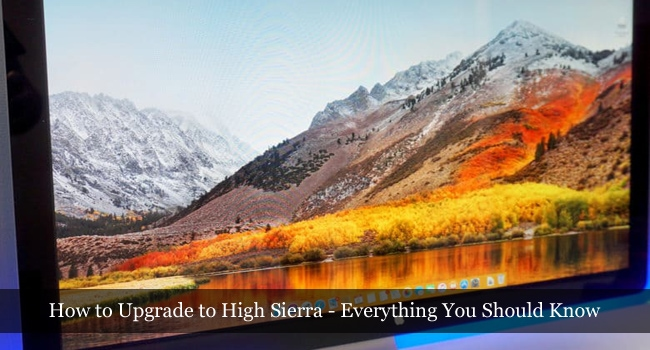 How to Upgrade to High Sierra – Everything You Should Know