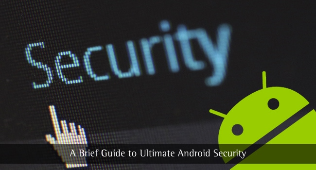 A Brief Guide to Ultimate Android Security