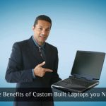 Custom Built Laptops Benefits