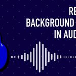 How to Remove Backround Noise in Audacity
