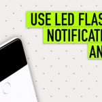 Use LED Flash Notification on Android for Calls and SMS