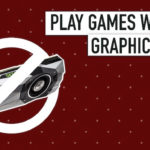 How to Play Games Without a Graphics Card