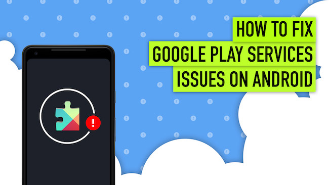 9 Ways to Fix the Google Play Services has Stopped Error