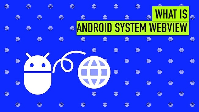 All You Need to Know About Android System WebView