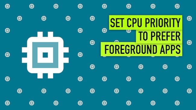 How to Set CPU Priority to Prefer Foreground Apps in Windows 10