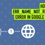 How to Fix ERR_NAME_NOT_RESOLVED Error