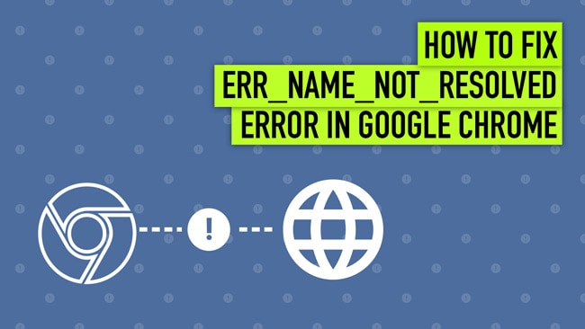 How to Fix ERR_NAME_NOT_RESOLVED Error on Google Chrome