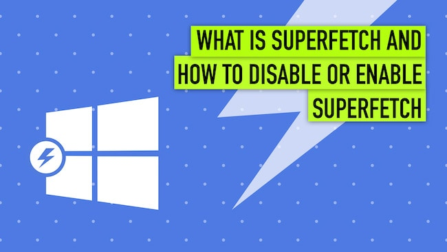 What is Superfetch and How to Disable or Enable Superfetch